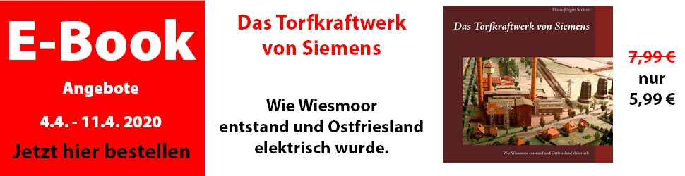E-Book Angebote Das Torfkraftwerk von Siemens – Wie Wiesmoor entstand und Ostfriesland elektrisch wurde